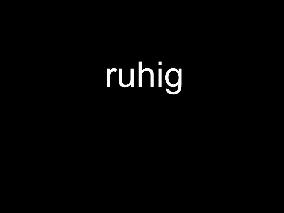 ruhig