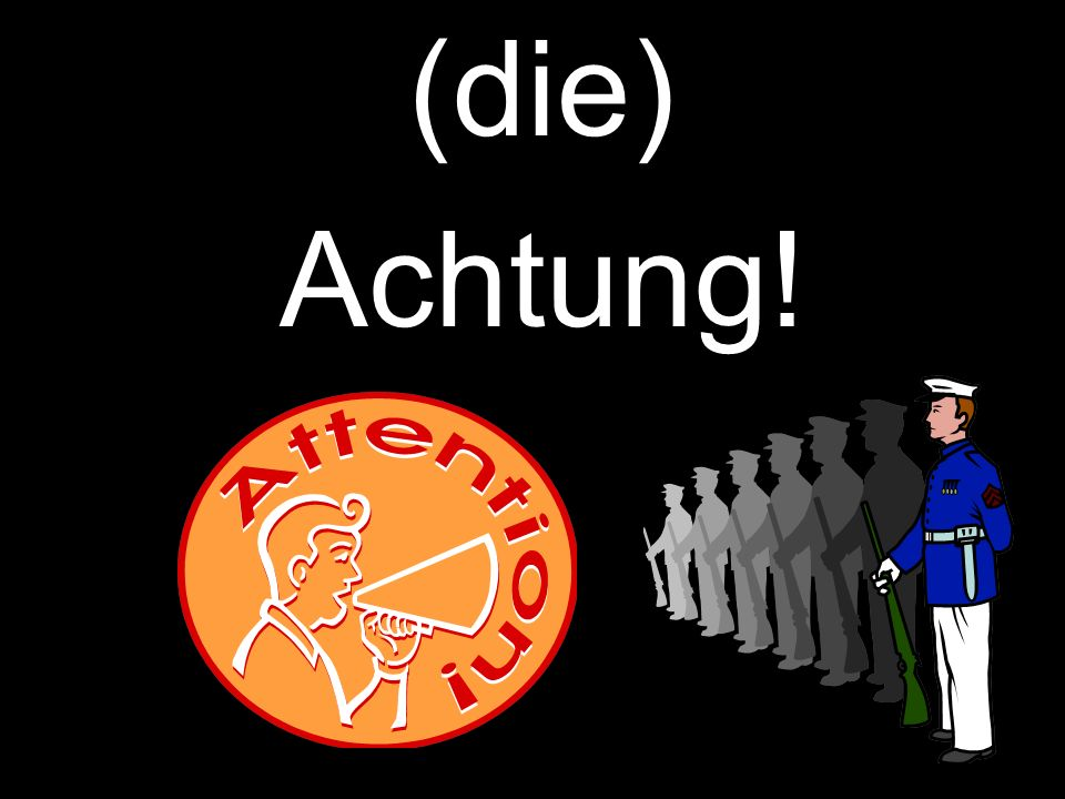 (die) Achtung!