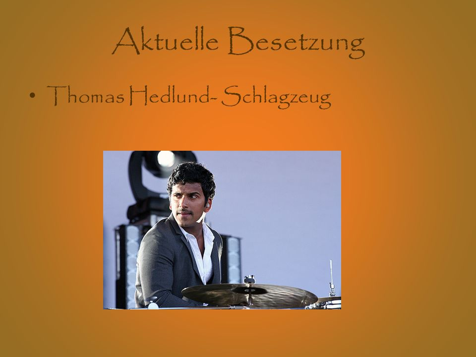Aktuelle Besetzung Thomas Hedlund- Schlagzeug