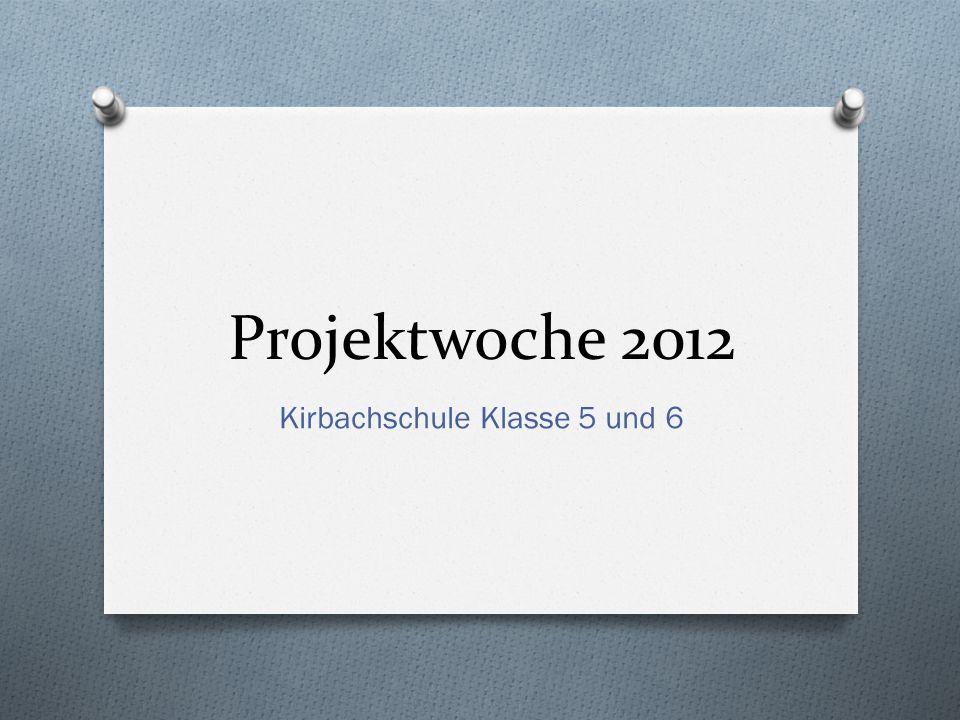 Projektwoche 2012 Kirbachschule Klasse 5 und 6