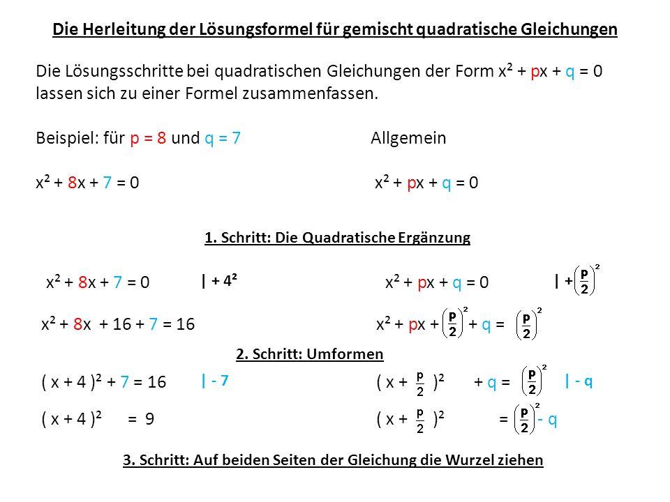 Die Herleitung der Lösungsformel für gemischt quadratische Gleichungen Die Lösungsschritte bei quadratischen Gleichungen der Form x² + px + q = 0 lass