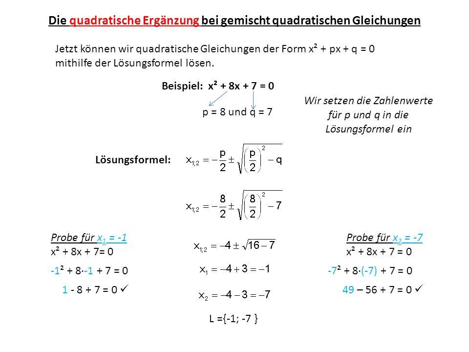 Die quadratische Ergänzung bei gemischt quadratischen Gleichungen Jetzt können wir quadratische Gleichungen der Form x² + px + q = 0 mithilfe der Lösu