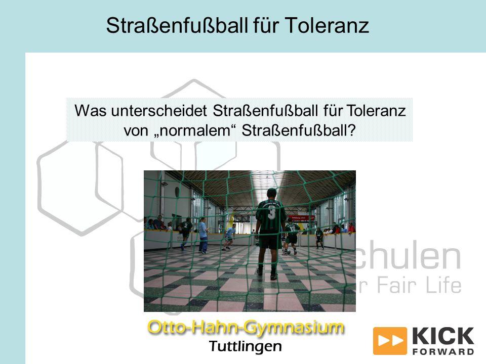 Was unterscheidet Straßenfußball für Toleranz von normalem Straßenfußball? Straßenfußball für Toleranz
