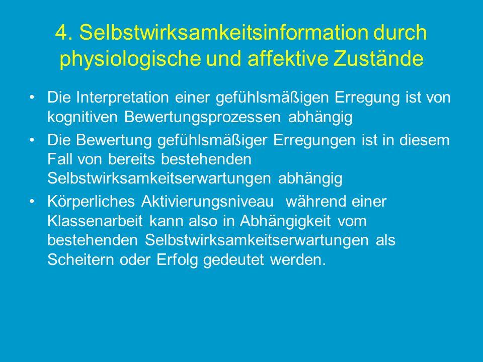 4. Selbstwirksamkeitsinformation durch physiologische und affektive Zustände Die Interpretation einer gefühlsmäßigen Erregung ist von kognitiven Bewer