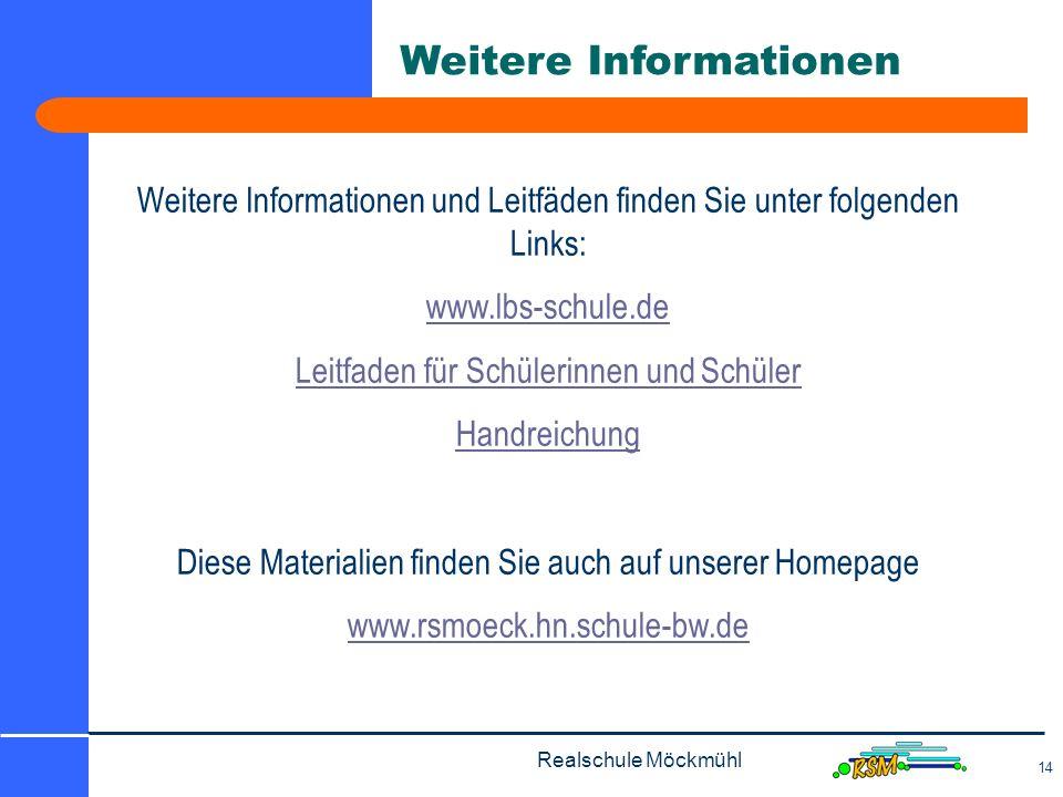 Realschule Möckmühl 14 Weitere Informationen und Leitfäden finden Sie unter folgenden Links: www.lbs-schule.de Leitfaden für Schülerinnen und Schüler Handreichung Diese Materialien finden Sie auch auf unserer Homepage www.rsmoeck.hn.schule-bw.de Weitere Informationen