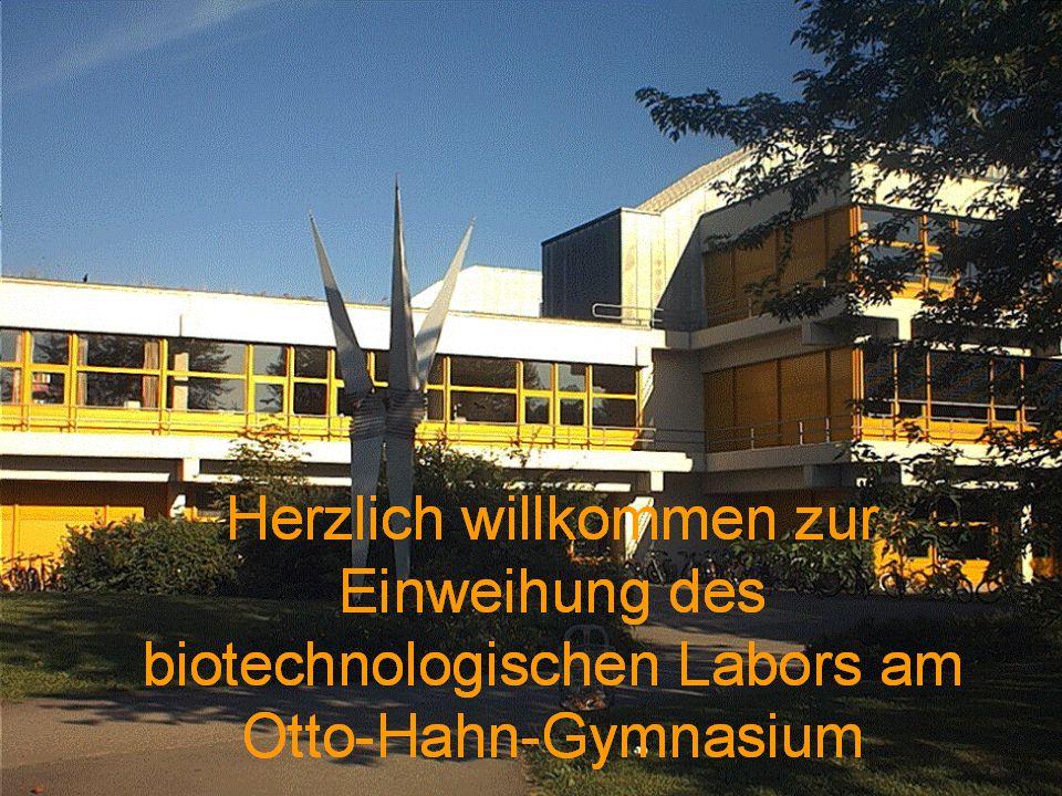Herzlich willkommen zur Einweihung des gentechnischen Labors am Otto-Hahn-Gymnasium