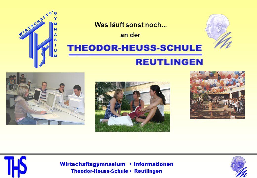 Was läuft sonst noch... an der Wirtschaftsgymnasium Informationen Theodor-Heuss-Schule Reutlingen
