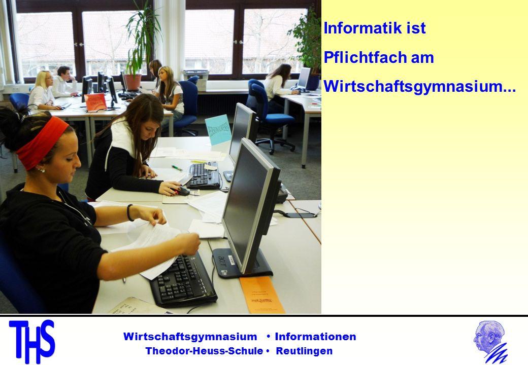 Wirtschaftsgymnasium Informationen Theodor-Heuss-Schule Reutlingen Informatik ist Pflichtfach am Wirtschaftsgymnasium...