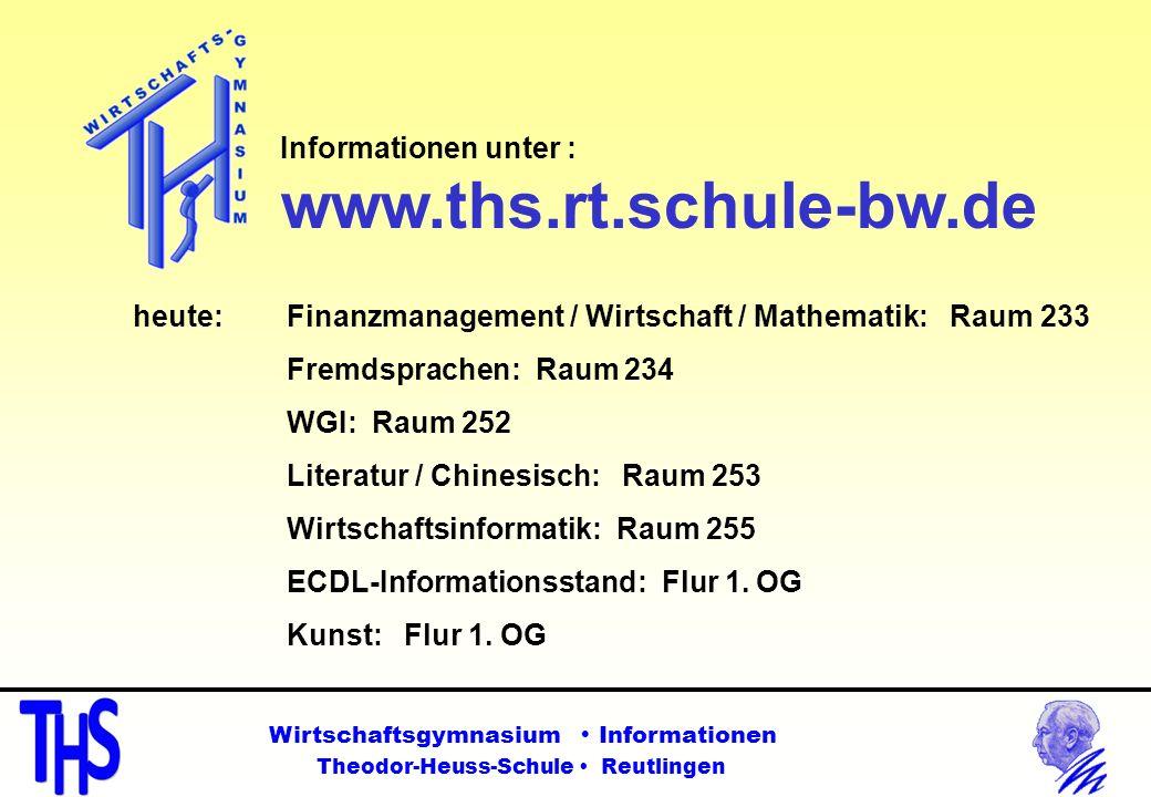 Informationen unter : www.ths.rt.schule-bw.de Wirtschaftsgymnasium Informationen Theodor-Heuss-Schule Reutlingen heute: Finanzmanagement / Wirtschaft