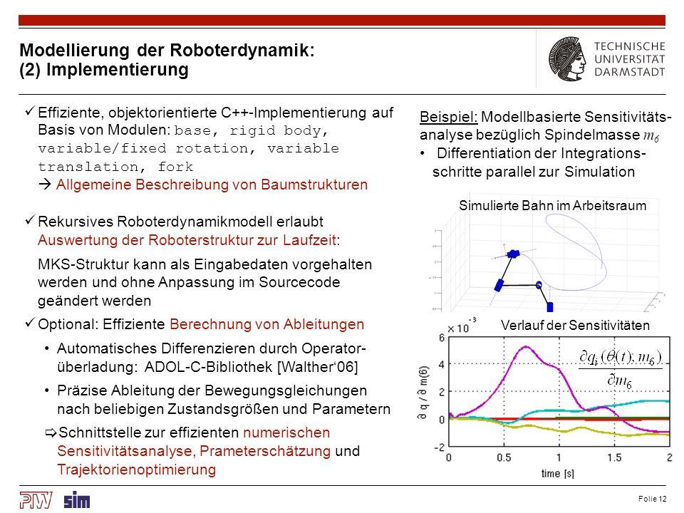 Folie 12 Modellierung der Roboterdynamik: (2) Implementierung Effiziente, objektorientierte C++-Implementierung auf Basis von Modulen: base, rigid bod