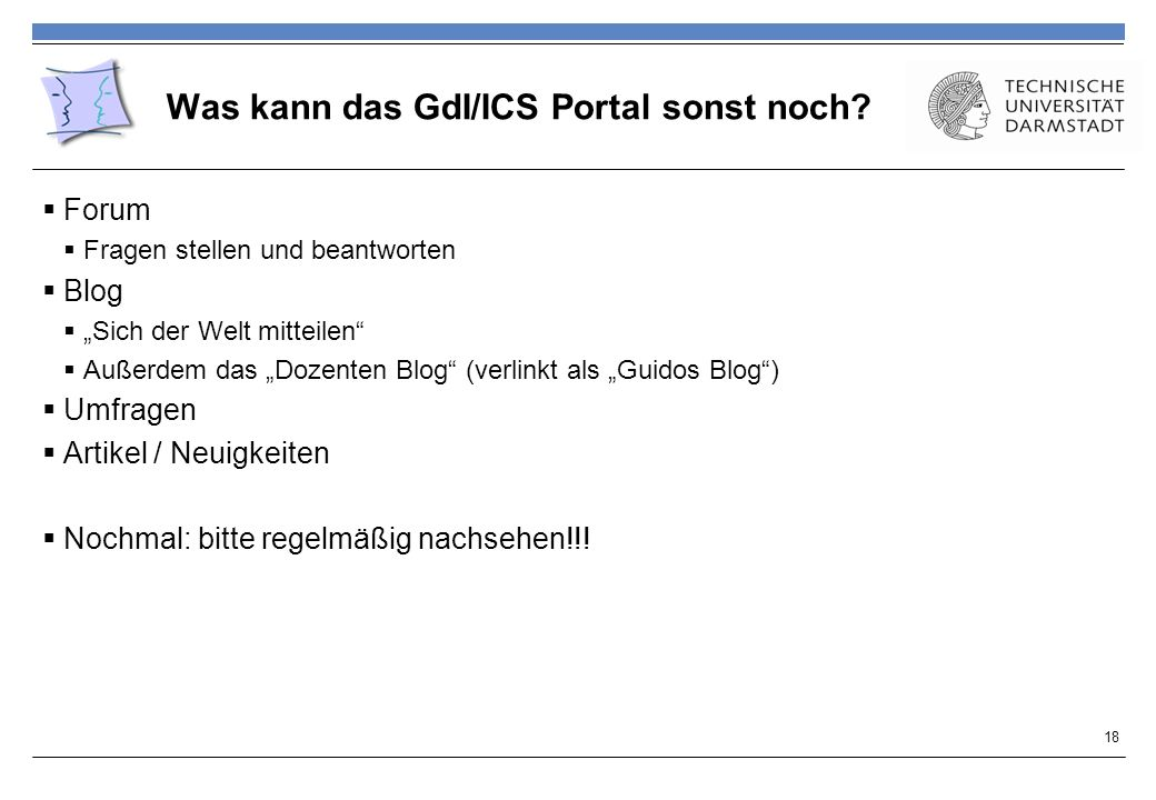 Was kann das GdI/ICS Portal sonst noch? Forum Fragen stellen und beantworten Blog Sich der Welt mitteilen Außerdem das Dozenten Blog (verlinkt als Gui