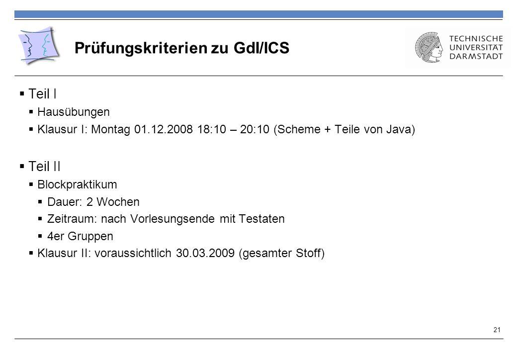 Prüfungskriterien zu GdI/ICS Teil I Hausübungen Klausur I: Montag 01.12.2008 18:10 – 20:10 (Scheme + Teile von Java) Teil II Blockpraktikum Dauer: 2 W