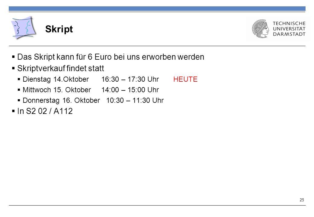 Skript Das Skript kann für 6 Euro bei uns erworben werden Skriptverkauf findet statt Dienstag 14.Oktober 16:30 – 17:30 Uhr HEUTE Mittwoch 15. Oktober