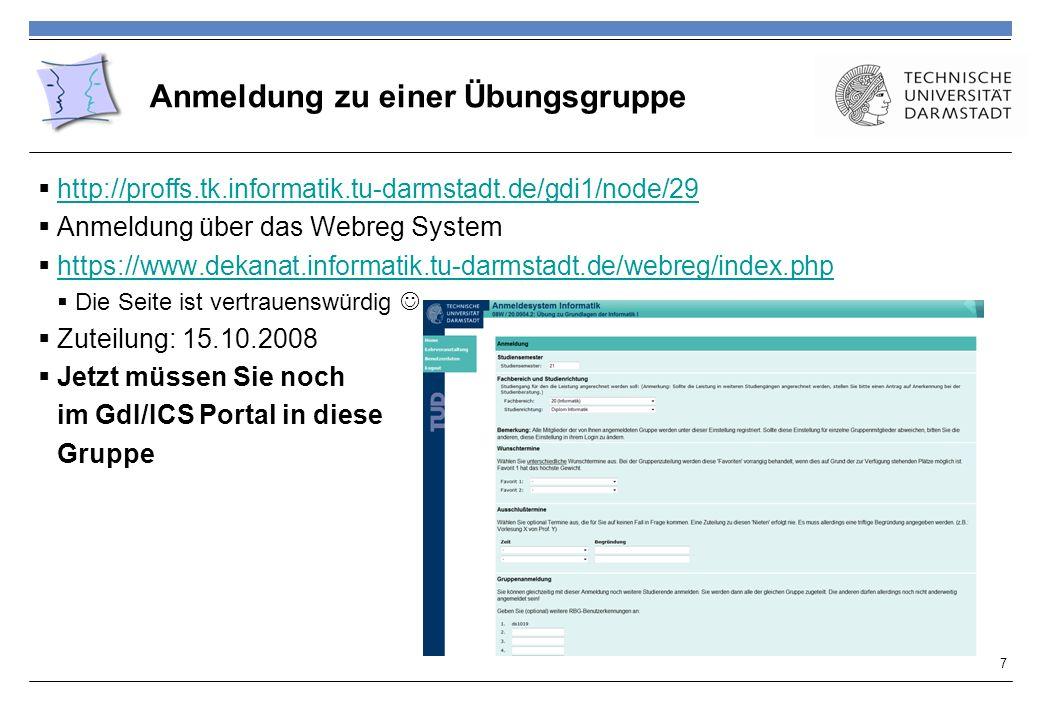 Anmeldung zu einer Übungsgruppe http://proffs.tk.informatik.tu-darmstadt.de/gdi1/node/29 Anmeldung über das Webreg System https://www.dekanat.informat