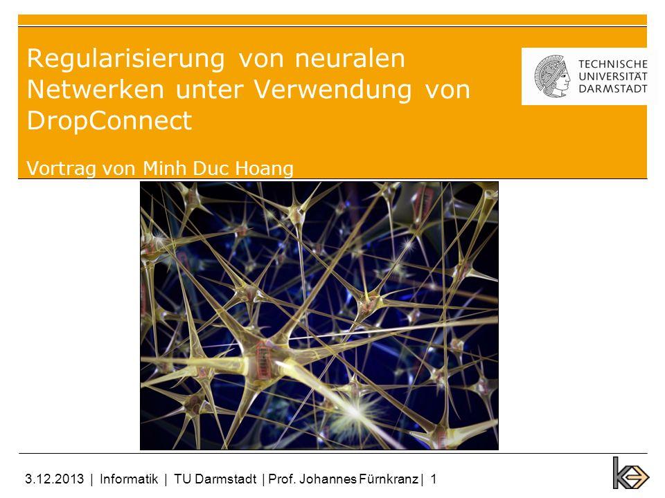 3.12.2013 | Informatik | TU Darmstadt | Prof. Johannes Fürnkranz | 1 Regularisierung von neuralen Netwerken unter Verwendung von DropConnect Vortrag v