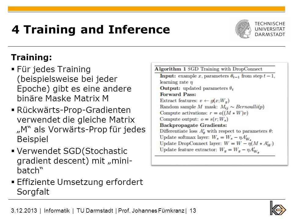 4 Training and Inference Training: Für jedes Training (beispielsweise bei jeder Epoche) gibt es eine andere binäre Maske Matrix M Rückwärts-Prop-Gradi
