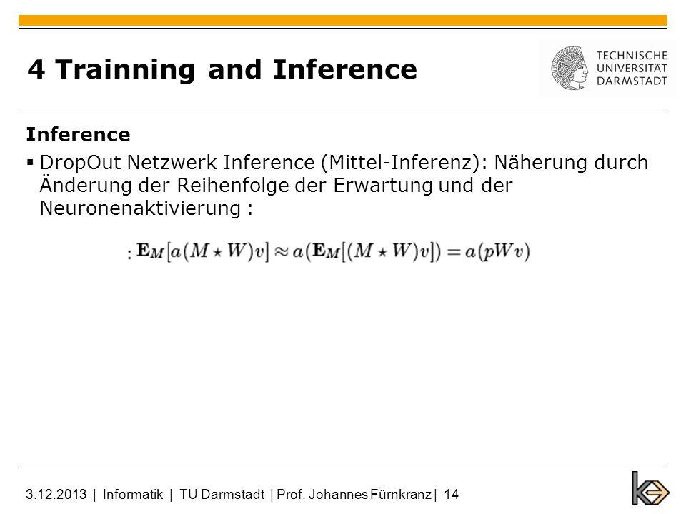 4 Trainning and Inference Inference DropOut Netzwerk Inference (Mittel-Inferenz): Näherung durch Änderung der Reihenfolge der Erwartung und der Neuron
