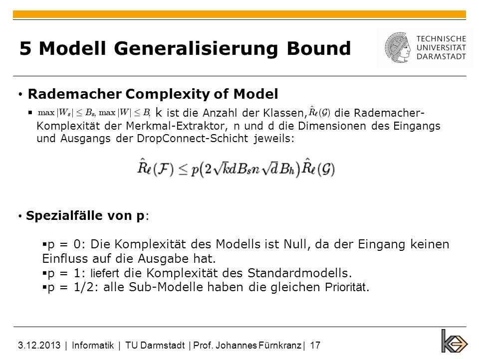 5 Modell Generalisierung Bound Rademacher Complexity of Model k ist die Anzahl der Klassen, die Rademacher- Komplexität der Merkmal-Extraktor, n und d