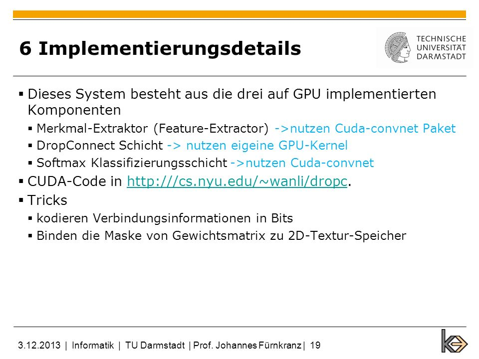 6 Implementierungsdetails Dieses System besteht aus die drei auf GPU implementierten Komponenten Merkmal-Extraktor (Feature-Extractor) ->nutzen Cuda-c