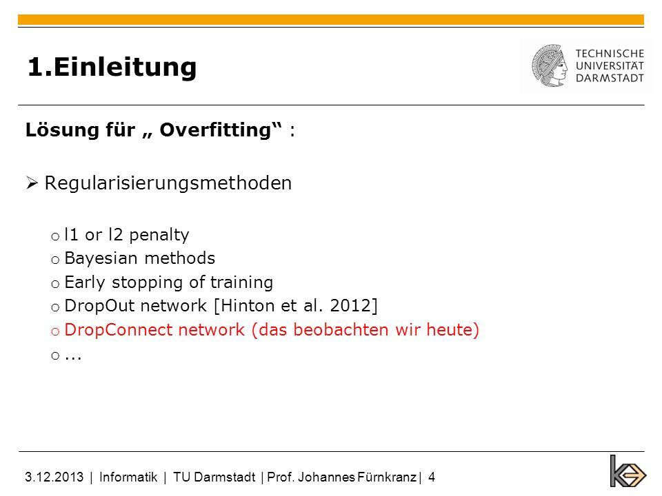1.Einleitung Lösung für Overfitting : Regularisierungsmethoden o l1 or l2 penalty o Bayesian methods o Early stopping of training o DropOut network [Hinton et al.