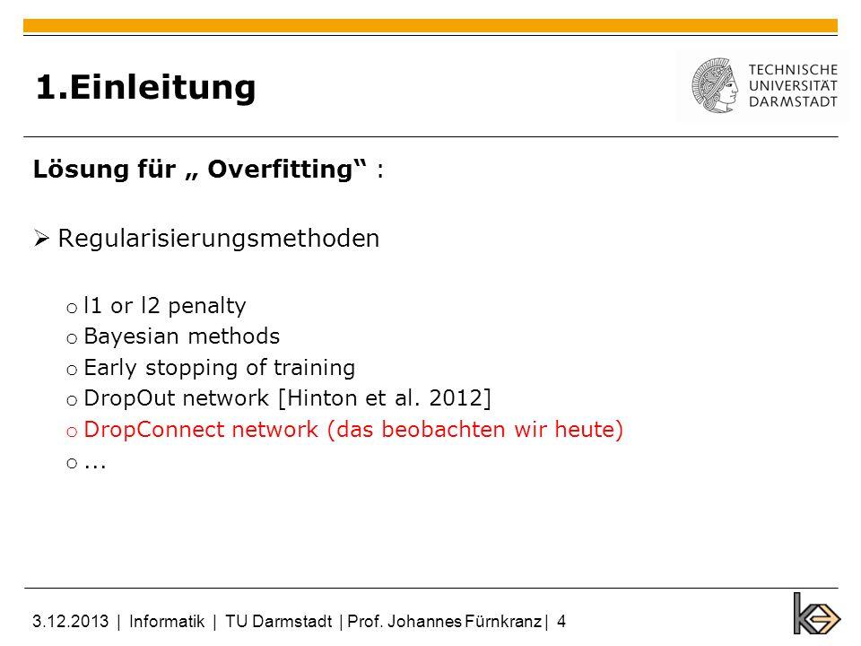 4 Trainning and Inference Inference DropOut Netzwerk Inference (Sampling): Neuron-Aktivierung wird von einer Gauß-Verteilung über moment matching angenähert: 3.12.2013   Informatik   TU Darmstadt   Prof.