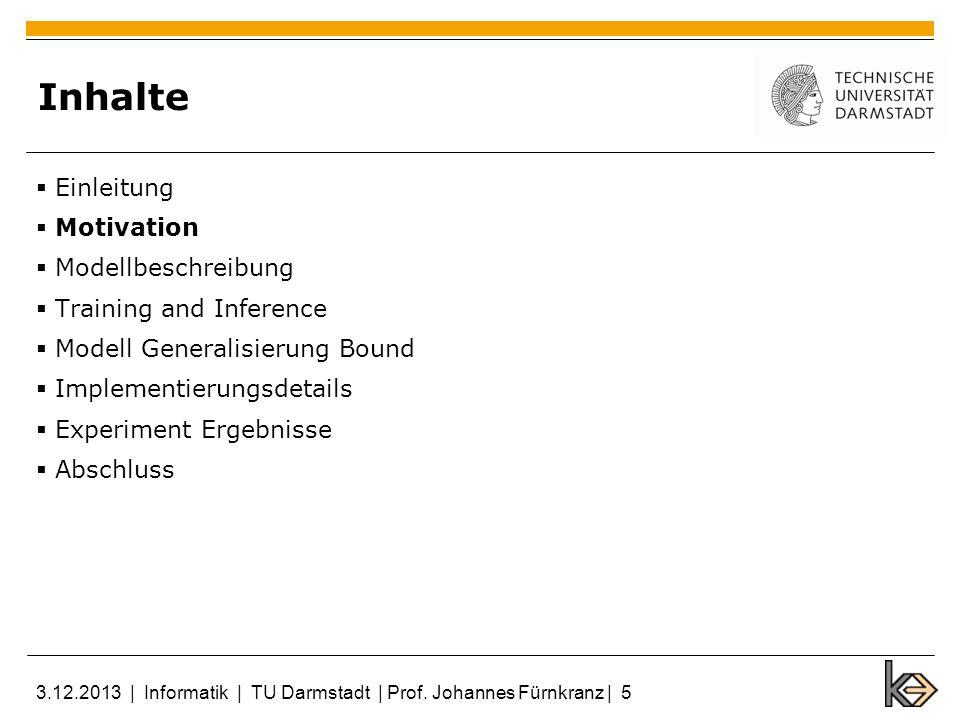 Inhalte Einleitung Motivation Modellbeschreibung Training and Inference Modell Generalisierung Bound Implementierungsdetails Experiment Ergebnisse Abschluss 3.12.2013   Informatik   TU Darmstadt   Prof.