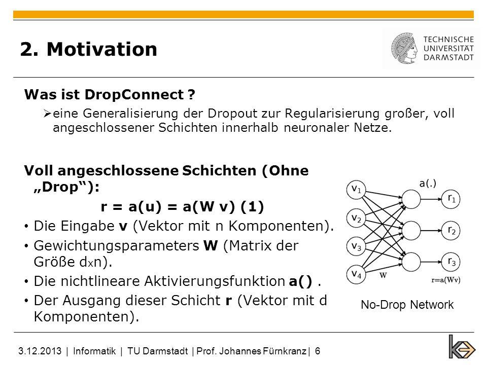 2. Motivation Was ist DropConnect ? eine Generalisierung der Dropout zur Regularisierung großer, voll angeschlossener Schichten innerhalb neuronaler N