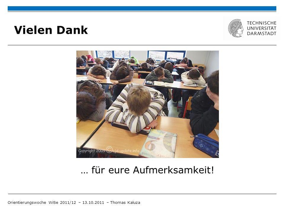Vielen Dank … für eure Aufmerksamkeit! Orientierungswoche WiSe 2011/12 – 13.10.2011 – Thomas Kaluza