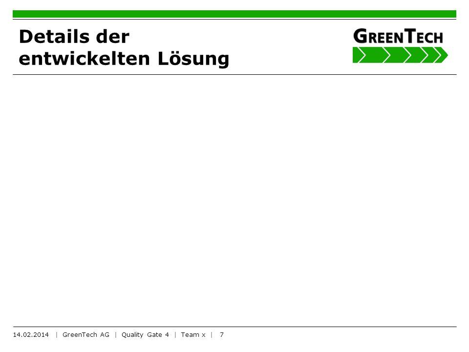 8 Bewertung der Lösung Technischer Benefit Kostenbenefit Ökologischer Benefit Gesellschaftlicher Benefit 14.02.2014 | GreenTech AG | Quality Gate 4 | Team x |