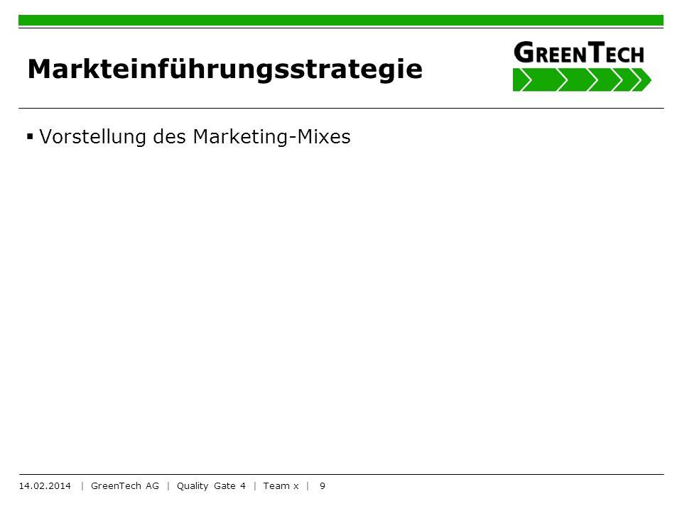 9 Markteinführungsstrategie Vorstellung des Marketing-Mixes 14.02.2014 | GreenTech AG | Quality Gate 4 | Team x |