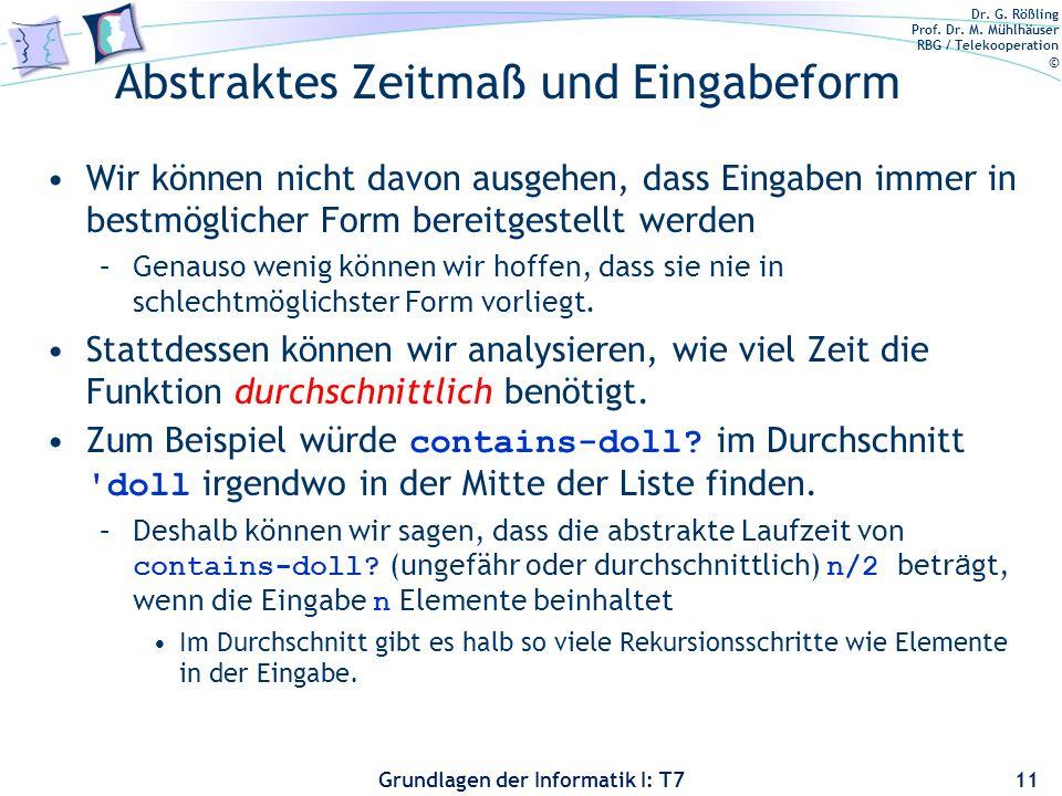 Dr. G. Rößling Prof. Dr. M. Mühlhäuser RBG / Telekooperation © Grundlagen der Informatik I: T7 Abstraktes Zeitmaß und Eingabeform Wir können nicht dav