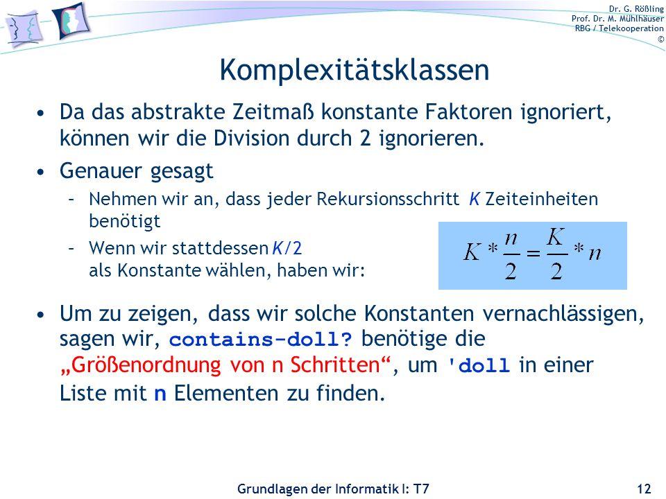 Dr. G. Rößling Prof. Dr. M. Mühlhäuser RBG / Telekooperation © Grundlagen der Informatik I: T7 Komplexitätsklassen Da das abstrakte Zeitmaß konstante