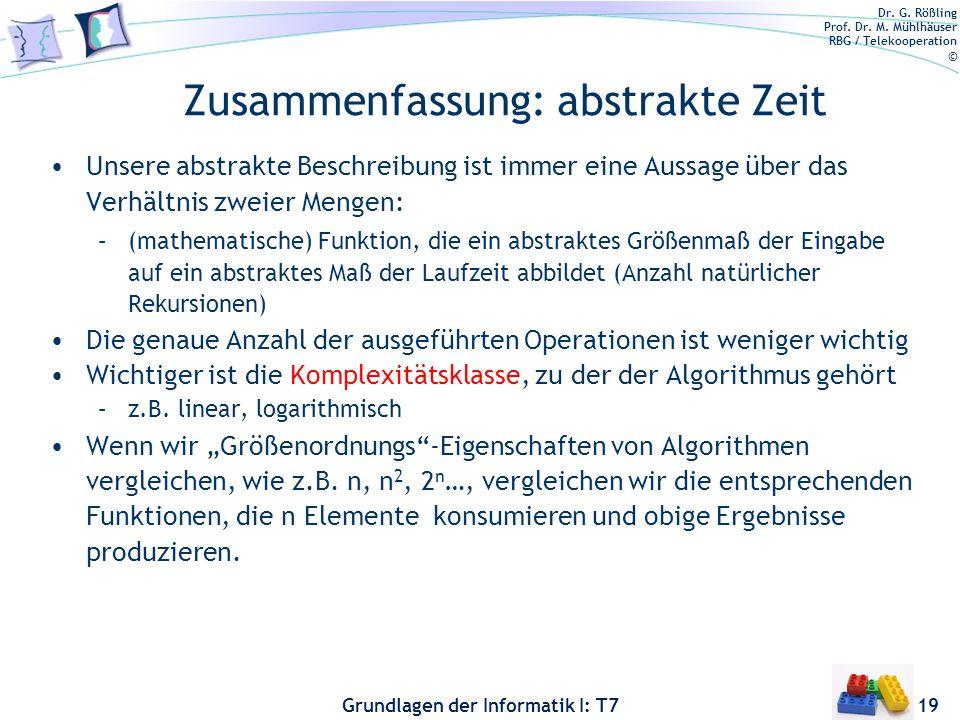 Dr. G. Rößling Prof. Dr. M. Mühlhäuser RBG / Telekooperation © Grundlagen der Informatik I: T7 Zusammenfassung: abstrakte Zeit Unsere abstrakte Beschr