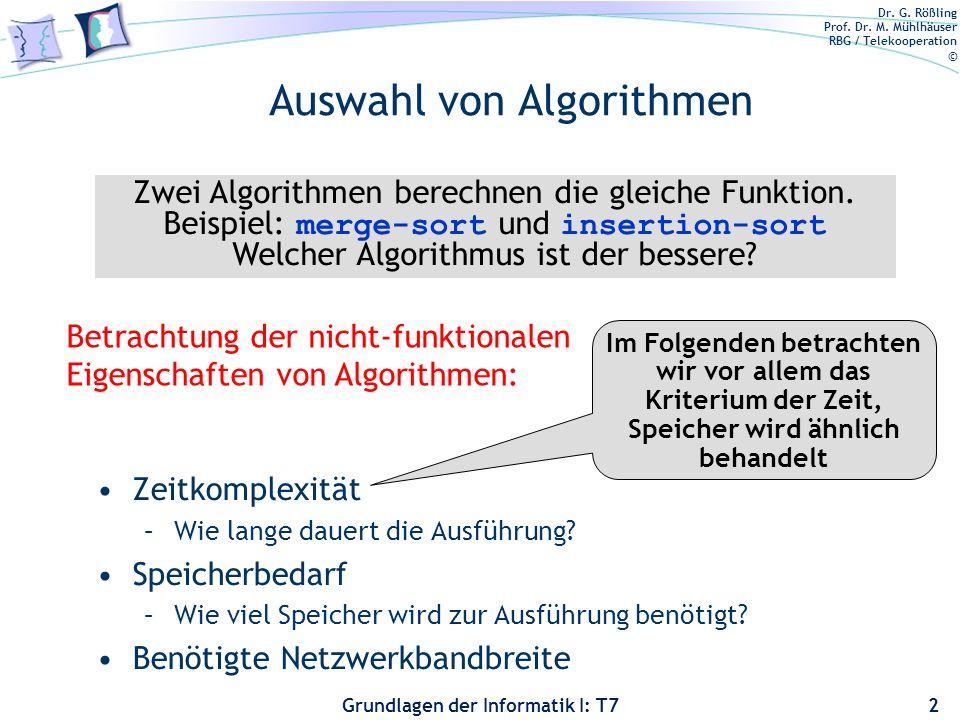 Dr. G. Rößling Prof. Dr. M. Mühlhäuser RBG / Telekooperation © Grundlagen der Informatik I: T7 Auswahl von Algorithmen Zeitkomplexität –Wie lange daue