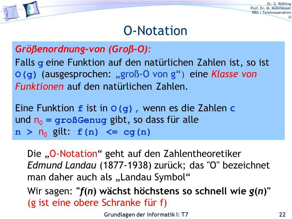 Dr. G. Rößling Prof. Dr. M. Mühlhäuser RBG / Telekooperation © Grundlagen der Informatik I: T7 O-Notation 22 Größenordnung-von (Groß-O): Falls g eine
