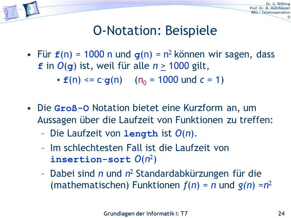 Dr. G. Rößling Prof. Dr. M. Mühlhäuser RBG / Telekooperation © Grundlagen der Informatik I: T7 O-Notation: Beispiele Für f (n) = 1000 n und g (n) = n