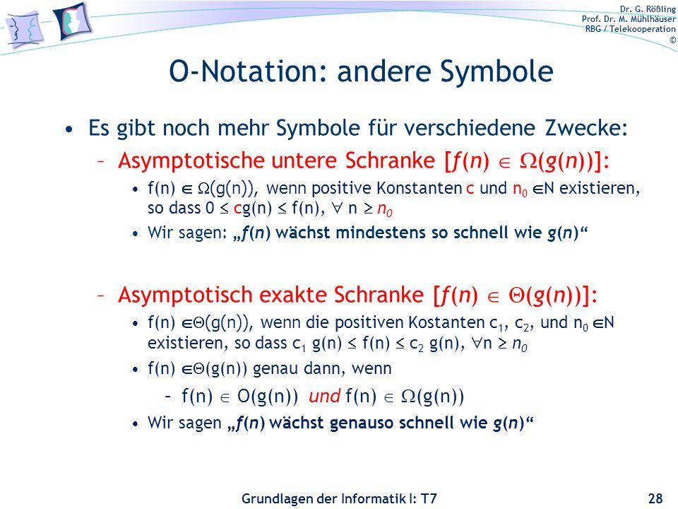 Dr. G. Rößling Prof. Dr. M. Mühlhäuser RBG / Telekooperation © Grundlagen der Informatik I: T7 O-Notation: andere Symbole Es gibt noch mehr Symbole fü