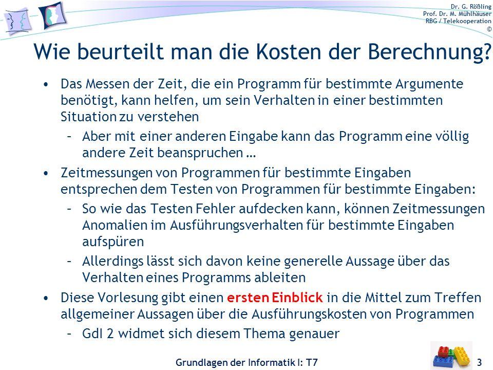 Dr. G. Rößling Prof. Dr. M. Mühlhäuser RBG / Telekooperation © Grundlagen der Informatik I: T7 Wie beurteilt man die Kosten der Berechnung? Das Messen