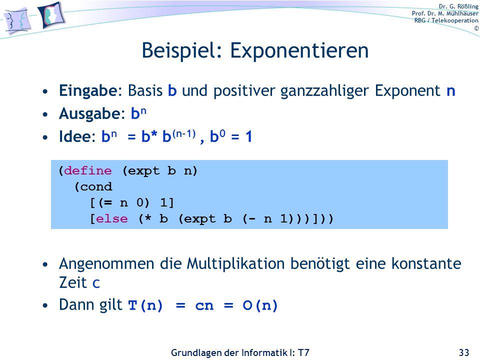 Dr. G. Rößling Prof. Dr. M. Mühlhäuser RBG / Telekooperation © Grundlagen der Informatik I: T7 Beispiel: Exponentieren Eingabe: Basis b und positiver