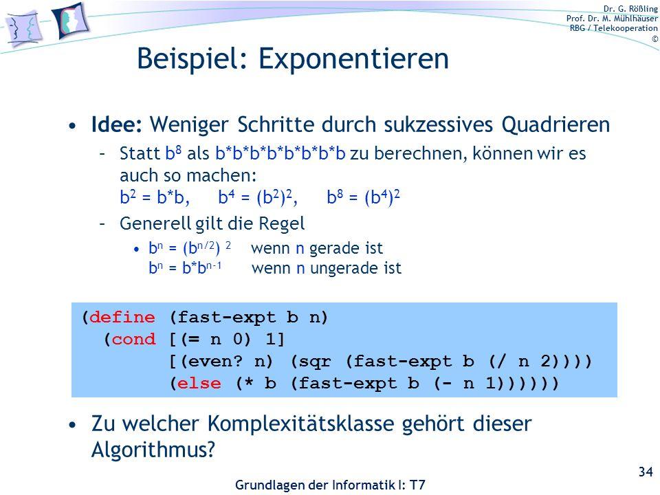 Dr. G. Rößling Prof. Dr. M. Mühlhäuser RBG / Telekooperation © Grundlagen der Informatik I: T7 Beispiel: Exponentieren Idee: Weniger Schritte durch su