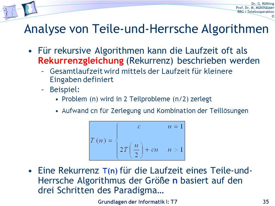 Dr. G. Rößling Prof. Dr. M. Mühlhäuser RBG / Telekooperation © Grundlagen der Informatik I: T7 Analyse von Teile-und-Herrsche Algorithmen Für rekursiv