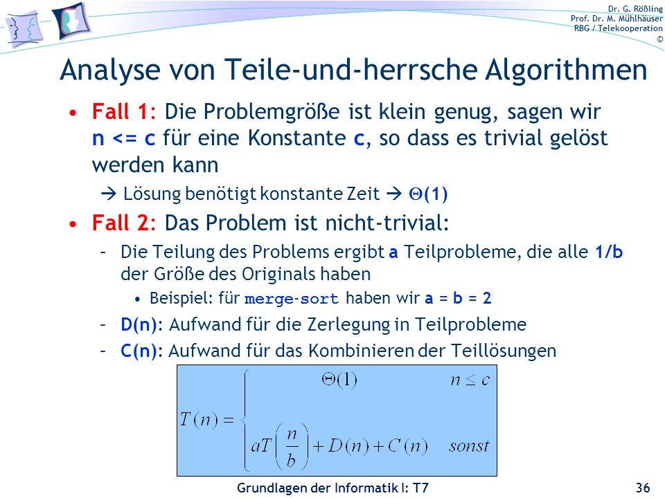 Dr. G. Rößling Prof. Dr. M. Mühlhäuser RBG / Telekooperation © Grundlagen der Informatik I: T7 Analyse von Teile-und-herrsche Algorithmen Fall 1: Die