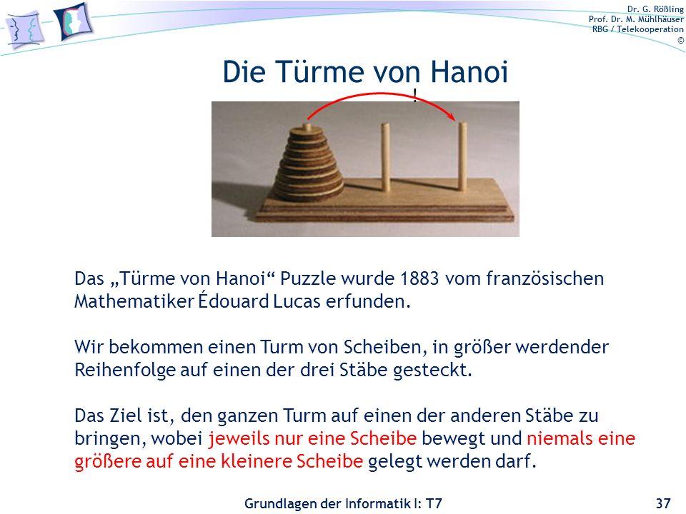 Dr. G. Rößling Prof. Dr. M. Mühlhäuser RBG / Telekooperation © Grundlagen der Informatik I: T7 Die Türme von Hanoi 37 ! Das Türme von Hanoi Puzzle wur