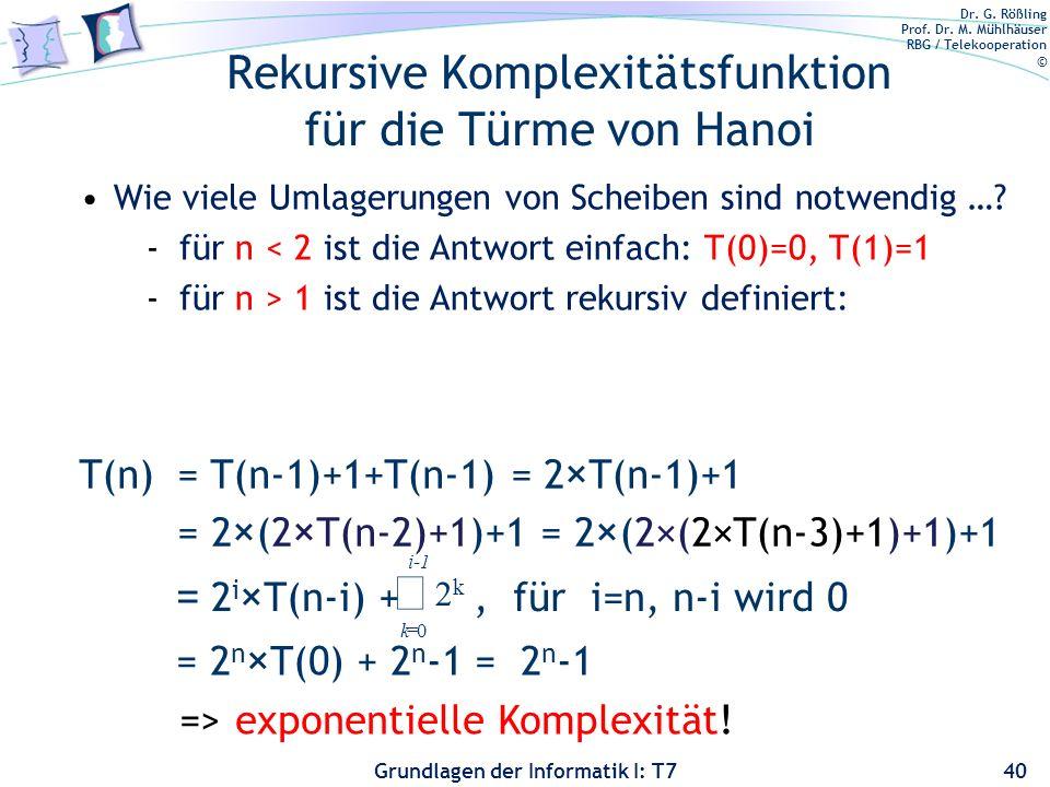 Dr. G. Rößling Prof. Dr. M. Mühlhäuser RBG / Telekooperation © Grundlagen der Informatik I: T7 Rekursive Komplexitätsfunktion für die Türme von Hanoi