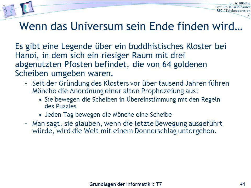 Dr. G. Rößling Prof. Dr. M. Mühlhäuser RBG / Telekooperation © Grundlagen der Informatik I: T7 Wenn das Universum sein Ende finden wird… Es gibt eine