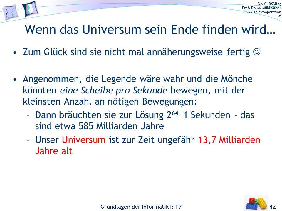 Dr. G. Rößling Prof. Dr. M. Mühlhäuser RBG / Telekooperation © Grundlagen der Informatik I: T7 Wenn das Universum sein Ende finden wird… Zum Glück sin