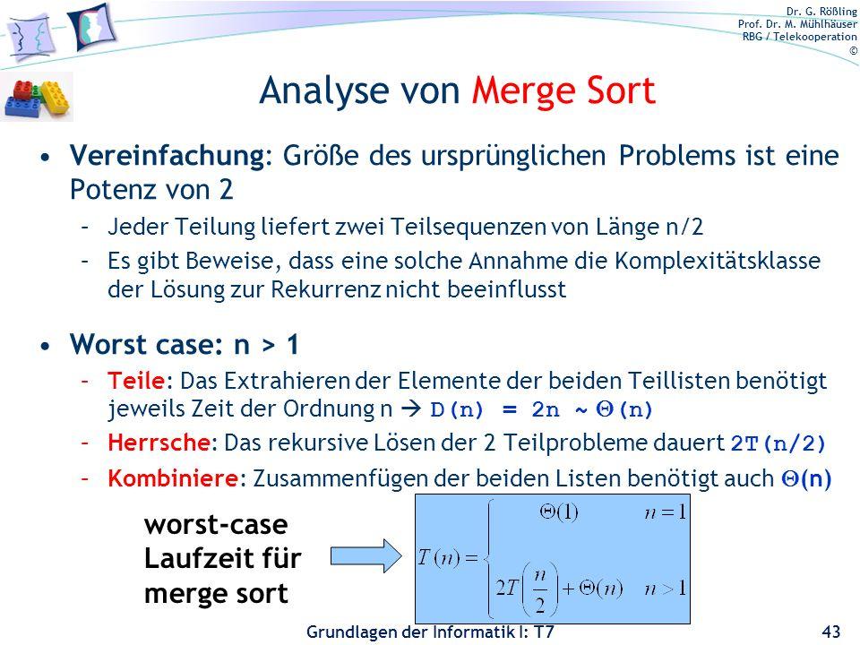 Dr. G. Rößling Prof. Dr. M. Mühlhäuser RBG / Telekooperation © Grundlagen der Informatik I: T7 Analyse von Merge Sort Vereinfachung: Größe des ursprün