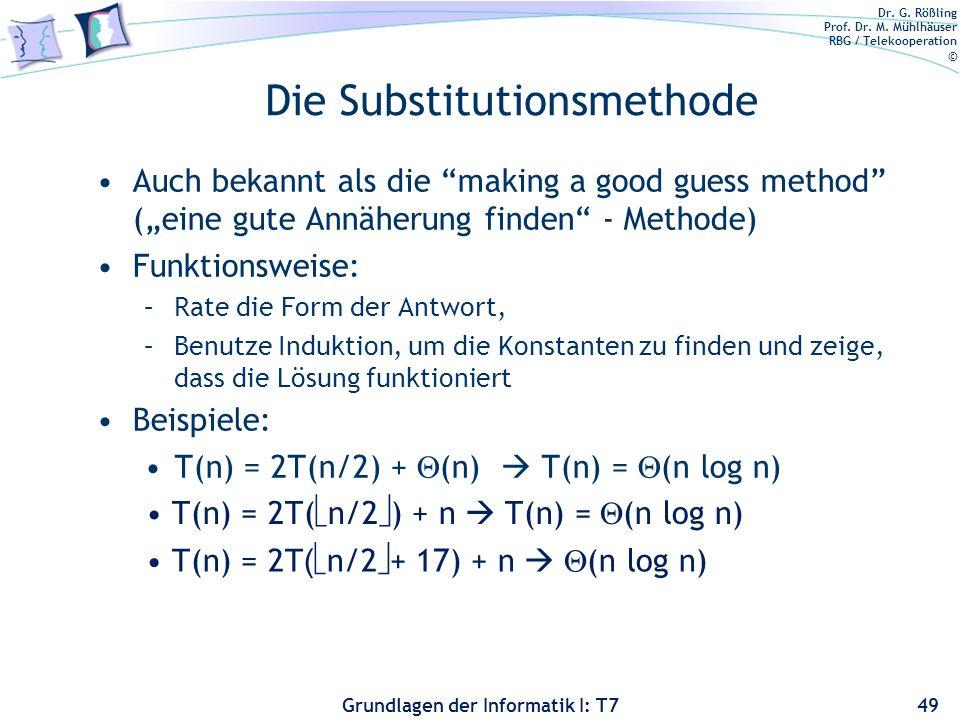 Dr. G. Rößling Prof. Dr. M. Mühlhäuser RBG / Telekooperation © Grundlagen der Informatik I: T7 Die Substitutionsmethode Auch bekannt als die making a