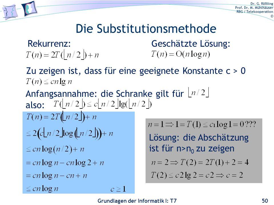Dr. G. Rößling Prof. Dr. M. Mühlhäuser RBG / Telekooperation © Grundlagen der Informatik I: T7 Die Substitutionsmethode 50 Geschätzte Lösung: Zu zeige
