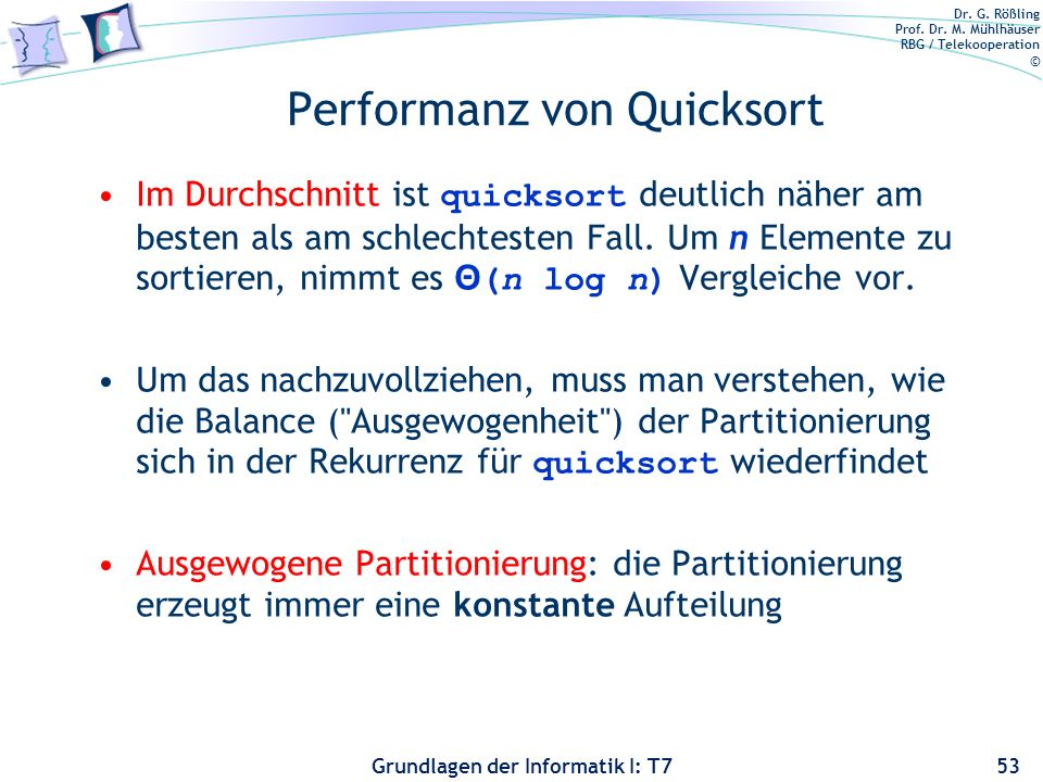 Dr. G. Rößling Prof. Dr. M. Mühlhäuser RBG / Telekooperation © Grundlagen der Informatik I: T7 Performanz von Quicksort Im Durchschnitt ist quicksort